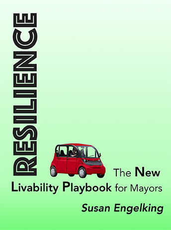 Resilience: The New Livability Playbook for Mayors, by Susan Engelking